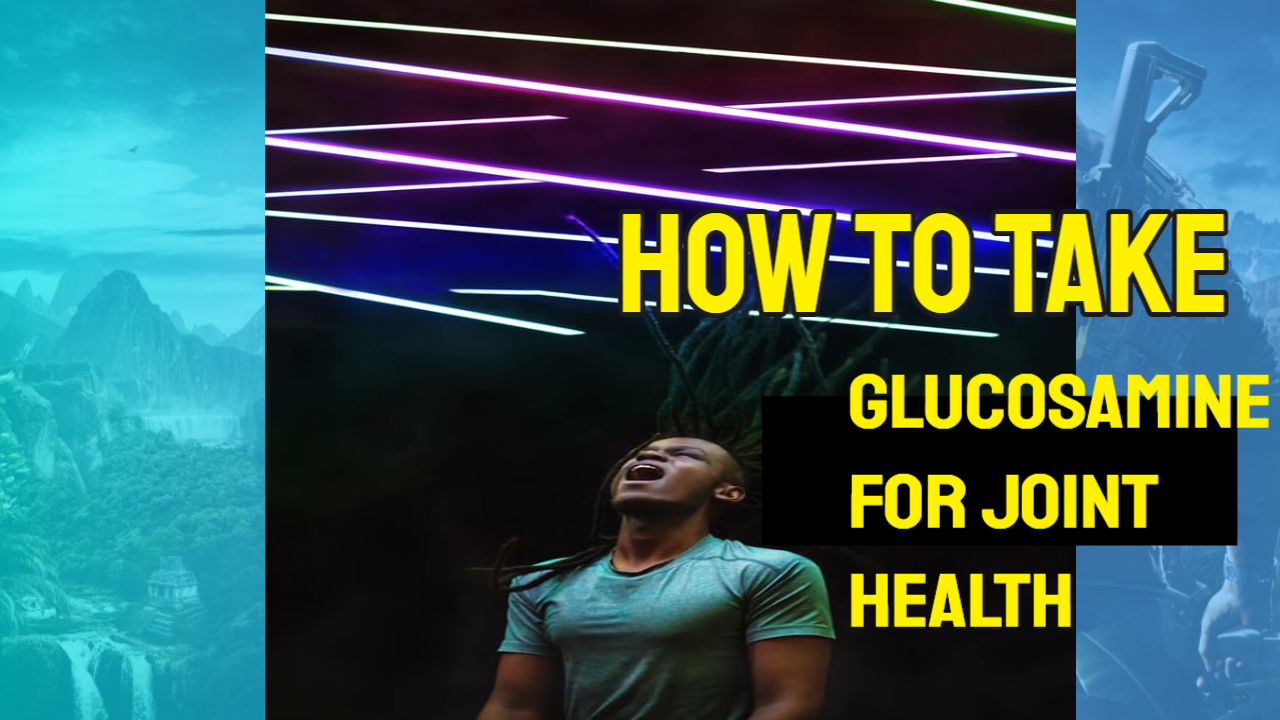 How to take a Glucosamine  for Joint Health